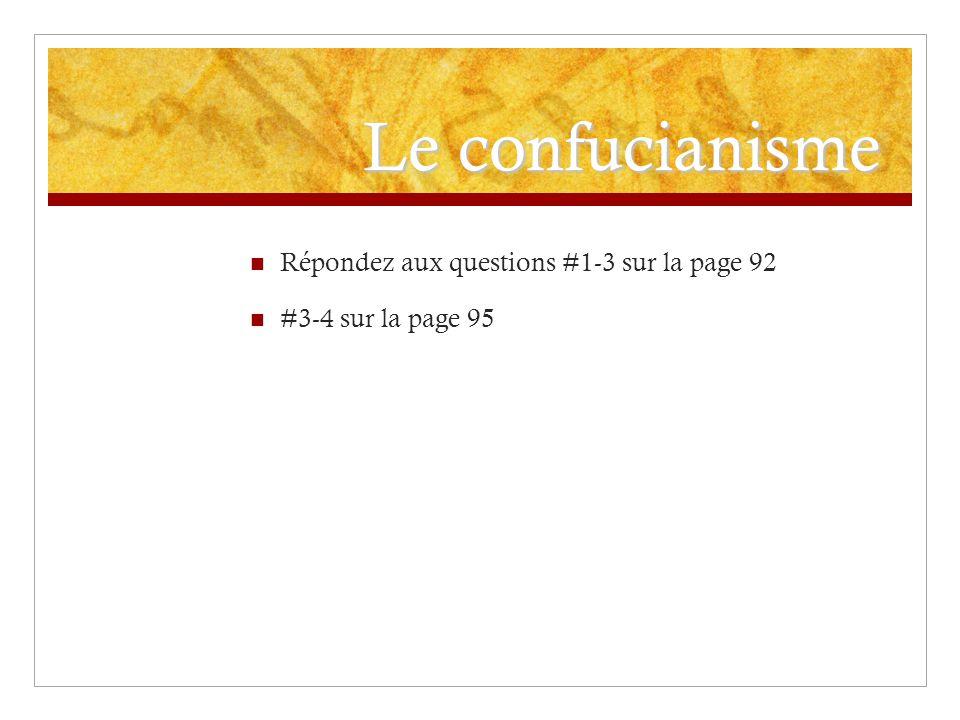 Le confucianisme Répondez aux questions #1-3 sur la page 92