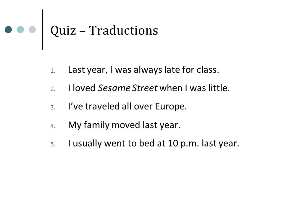 Quiz – Traductions Last year, I was always late for class.
