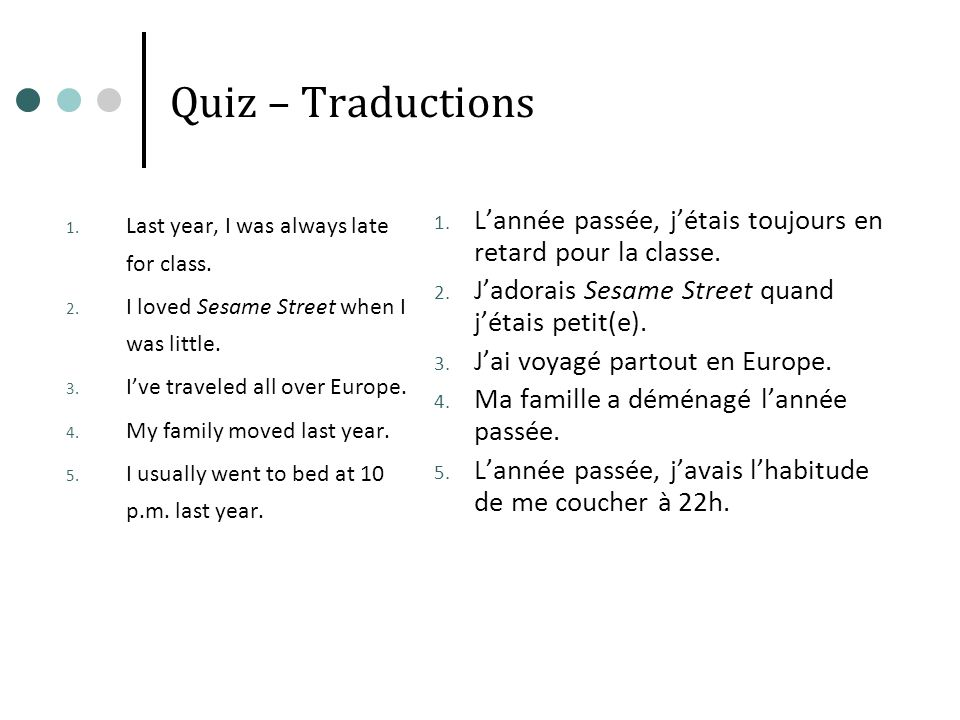 Quiz – Traductions Last year, I was always late for class. I loved Sesame Street when I was little.