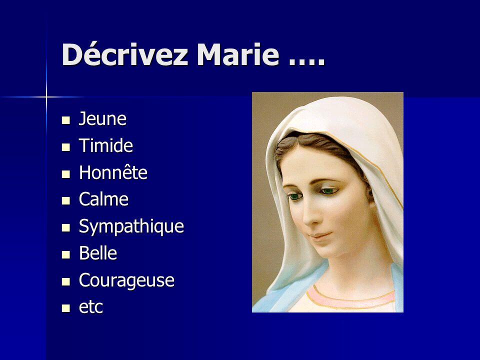 Décrivez Marie …. Jeune Timide Honnête Calme Sympathique Belle