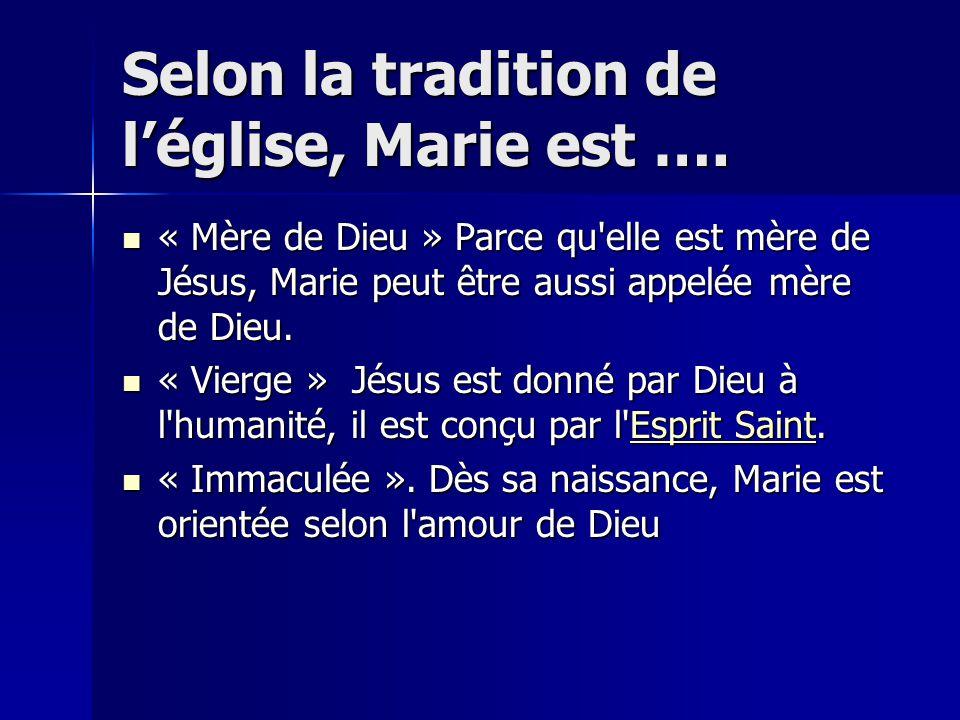 Selon la tradition de l'église, Marie est ….