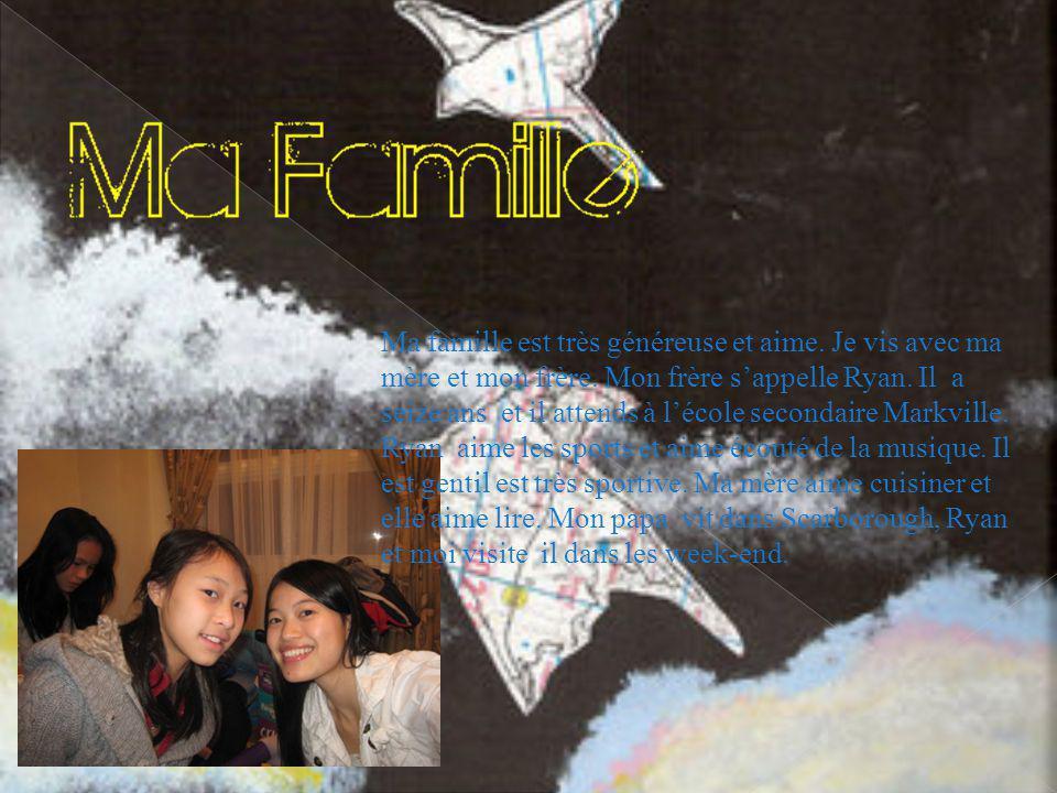 Ma famille est très généreuse et aime. Je vis avec ma mère et mon frère.