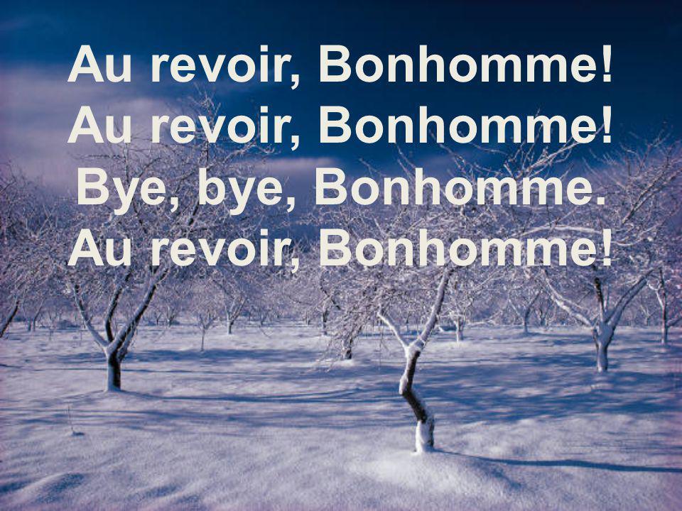 Au revoir, Bonhomme! Bye, bye, Bonhomme.