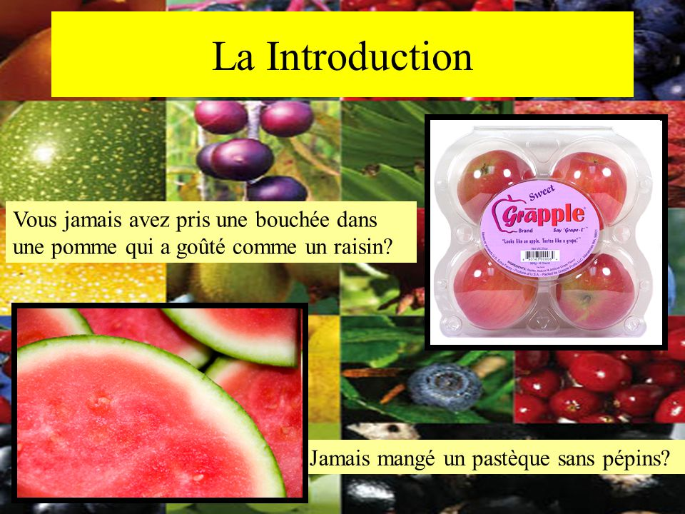 La Introduction Vous jamais avez pris une bouchée dans une pomme qui a goûté comme un raisin.