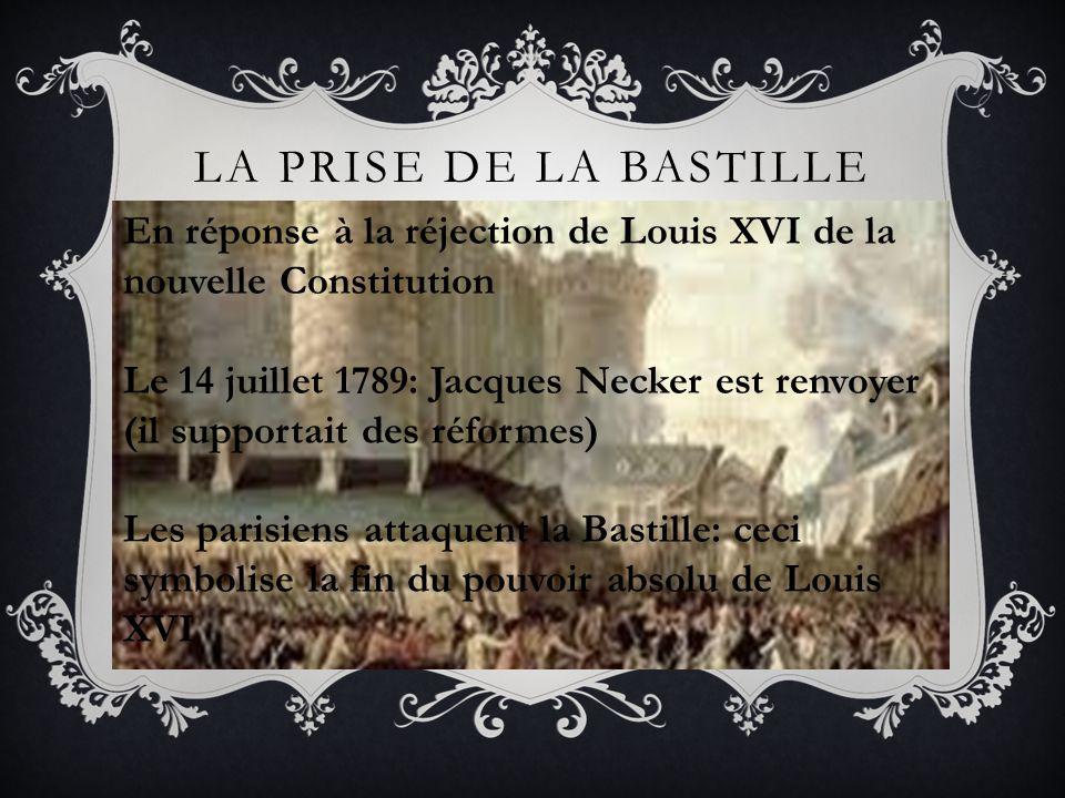 La Prise de la Bastille En réponse à la réjection de Louis XVI de la nouvelle Constitution.