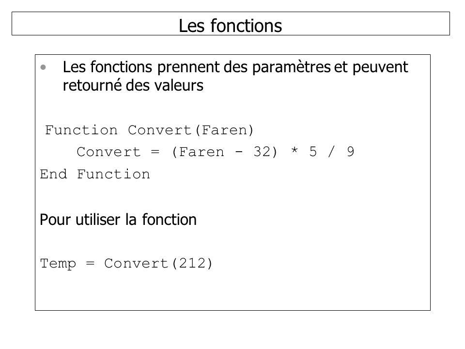 Les fonctions Les fonctions prennent des paramètres et peuvent retourné des valeurs. Function Convert(Faren)