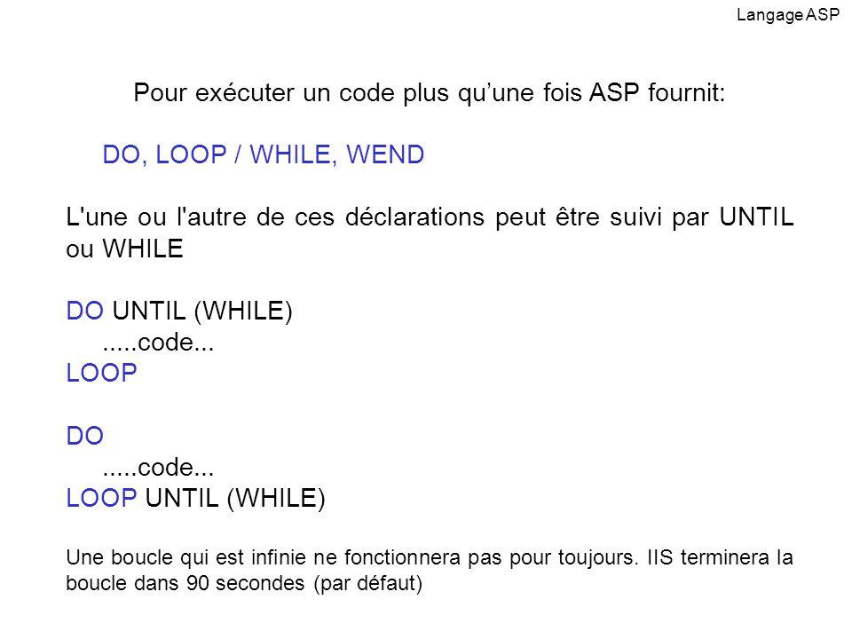 Pour exécuter un code plus qu'une fois ASP fournit: