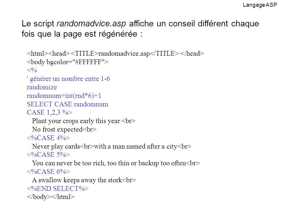 Langage ASP Le script randomadvice.asp affiche un conseil différent chaque fois que la page est régénérée :