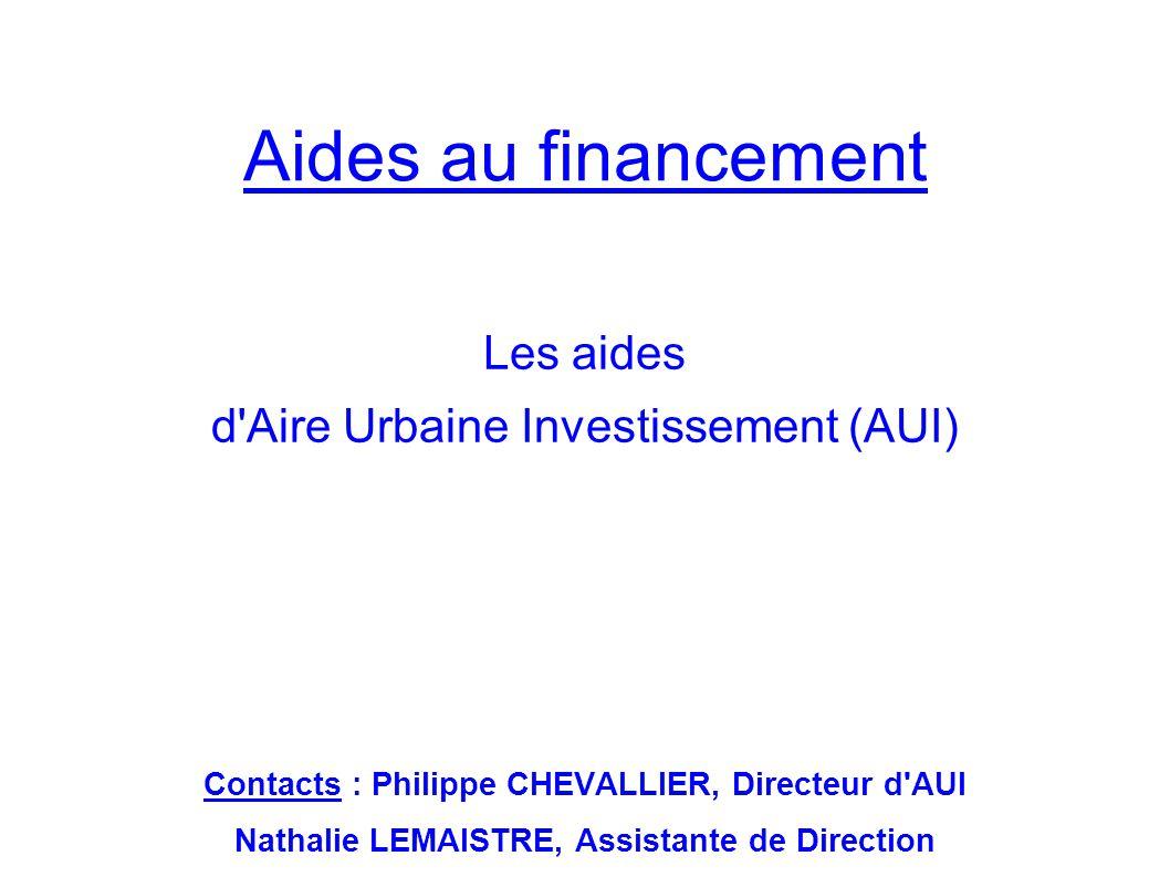 Aides au financement Les aides d Aire Urbaine Investissement (AUI)