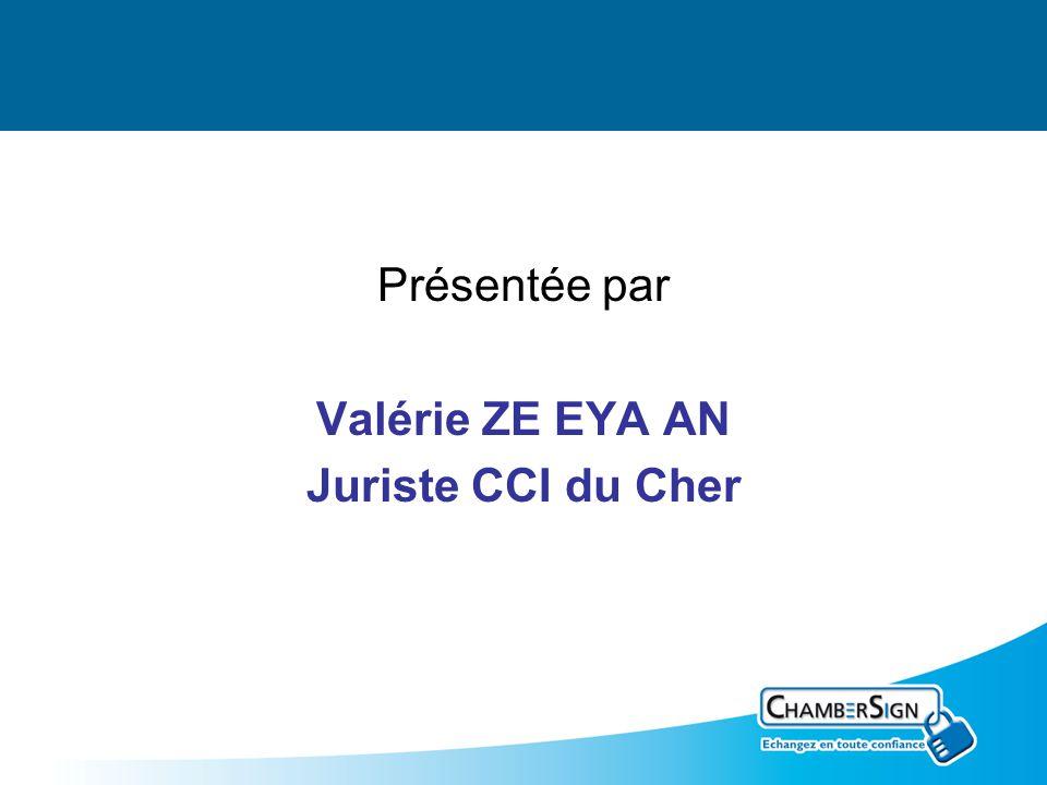 Présentée par Valérie ZE EYA AN Juriste CCI du Cher