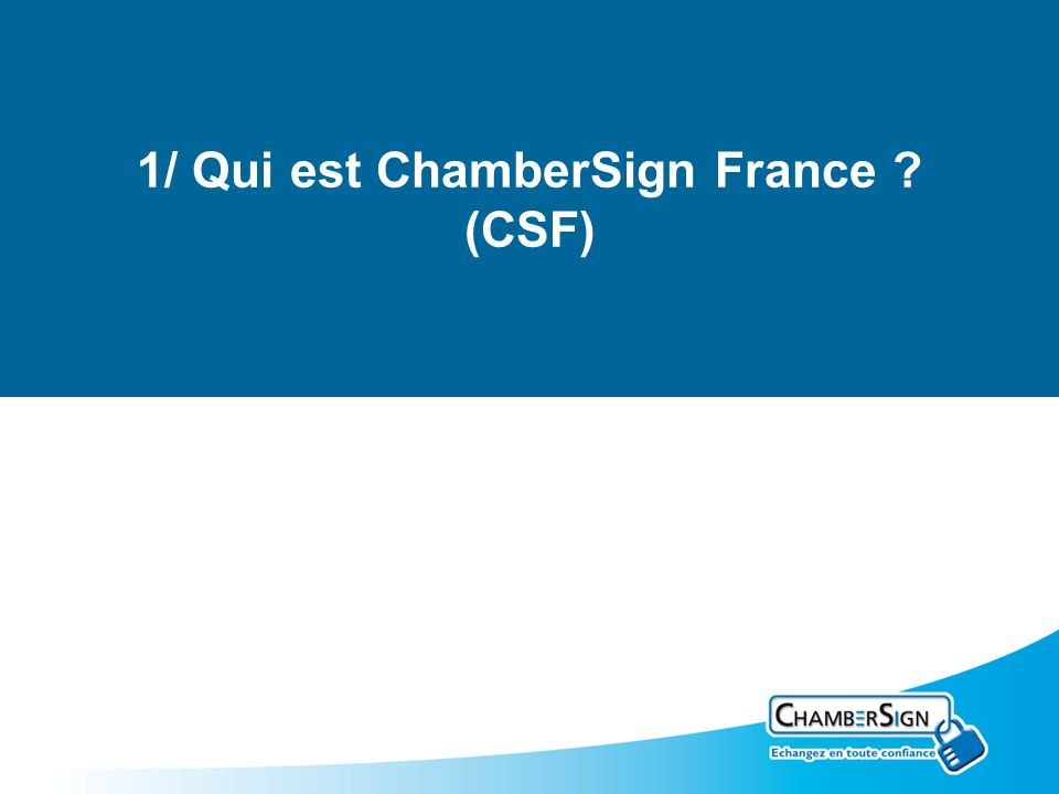 1/ Qui est ChamberSign France (CSF)