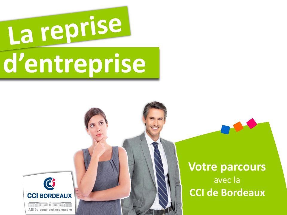 La reprise d'entreprise Votre parcours avec la CCI de Bordeaux