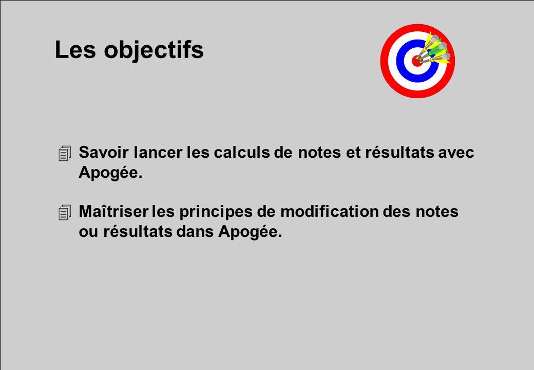 Les objectifs Savoir lancer les calculs de notes et résultats avec Apogée.