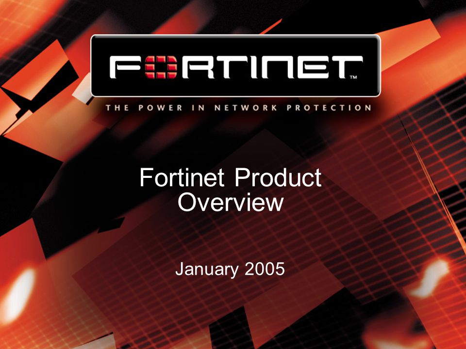 Fortinet Product Overview January 2005