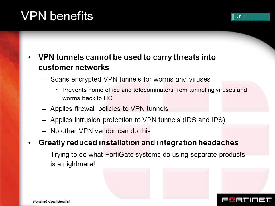 VPN benefits VPN tunnels cannot be used to carry threats into customer networks. Scans encrypted VPN tunnels for worms and viruses.