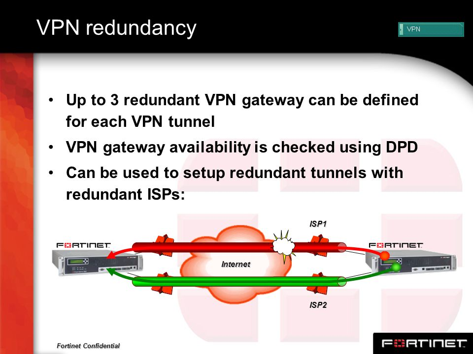 VPN redundancy Up to 3 redundant VPN gateway can be defined for each VPN tunnel. VPN gateway availability is checked using DPD.