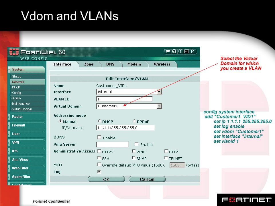 Vdom and VLANs Select the Virtual Domain for which you create a VLAN