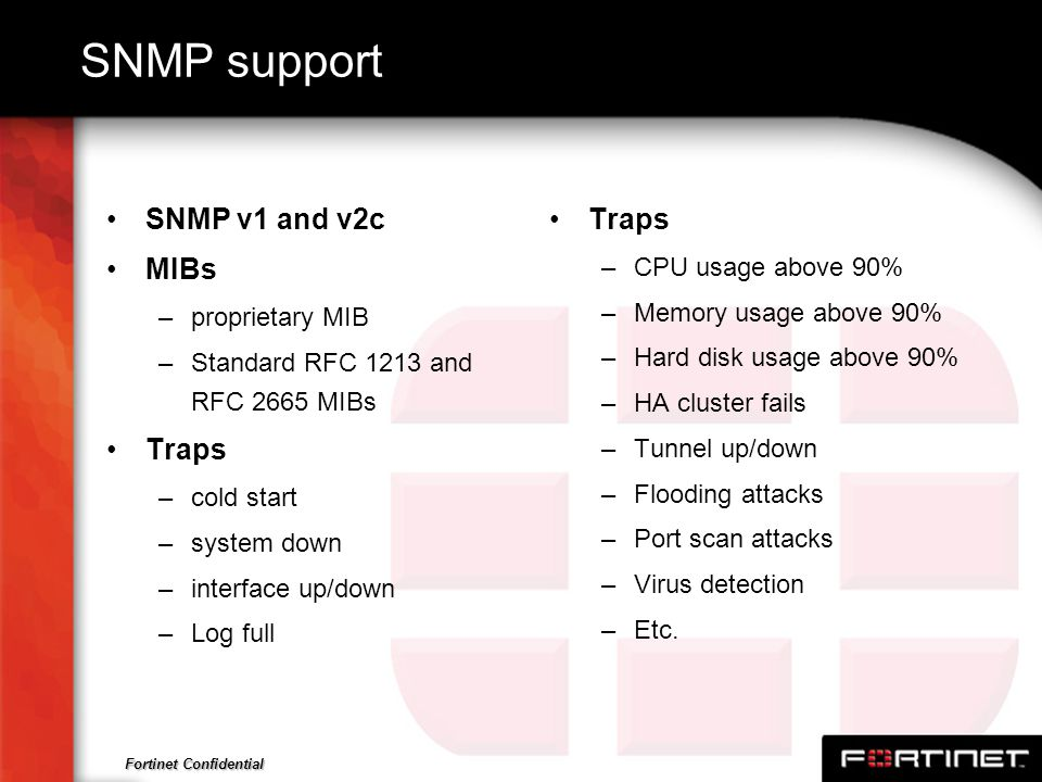 SNMP support SNMP v1 and v2c MIBs Traps Traps CPU usage above 90%