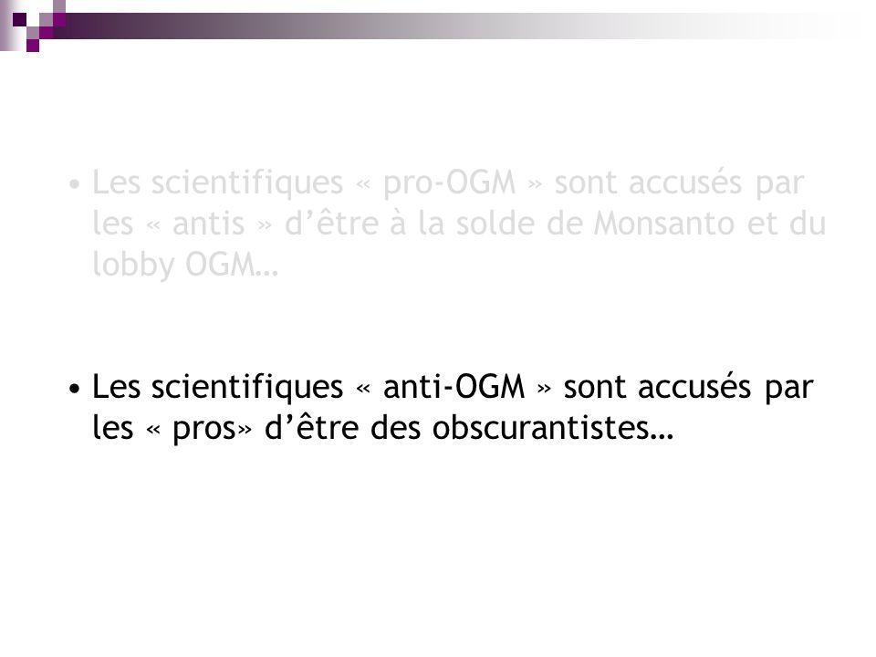 Les scientifiques « pro-OGM » sont accusés par les « antis » d'être à la solde de Monsanto et du lobby OGM…