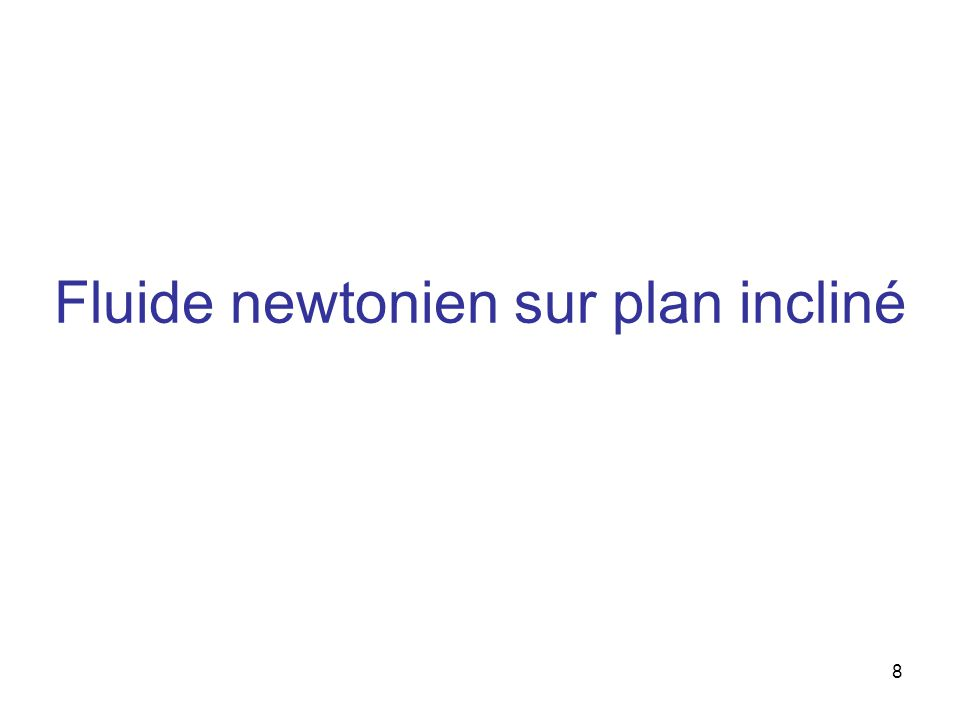 Fluide newtonien sur plan incliné