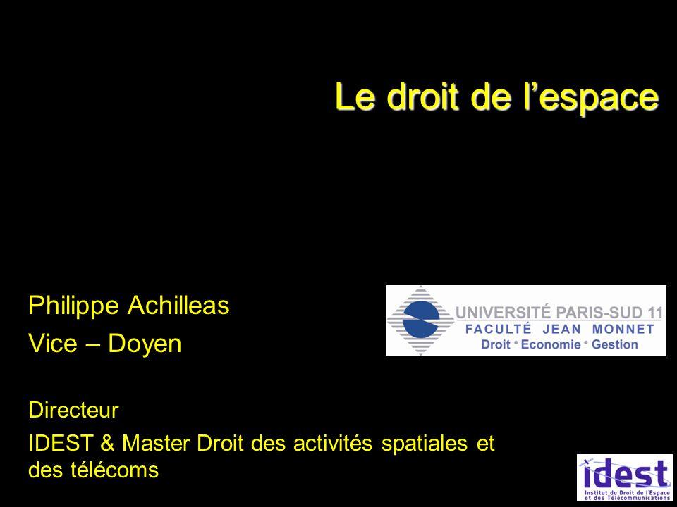 Le droit de l'espace Philippe Achilleas Vice – Doyen Directeur
