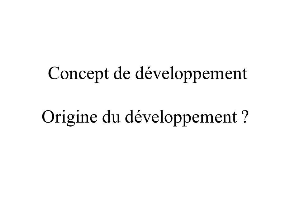 Concept de développement Origine du développement