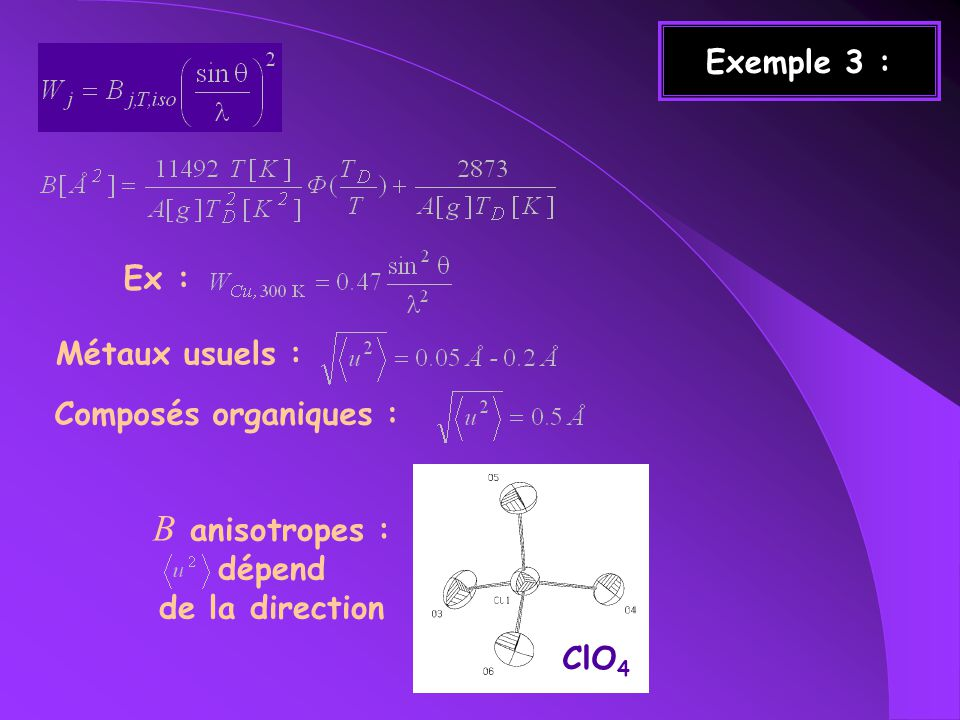 B anisotropes : Exemple 3 : Ex : Métaux usuels : Composés organiques :