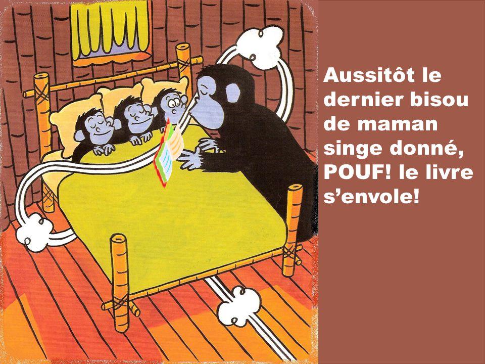 Aussitôt le dernier bisou de maman singe donné, POUF! le livre s'envole!