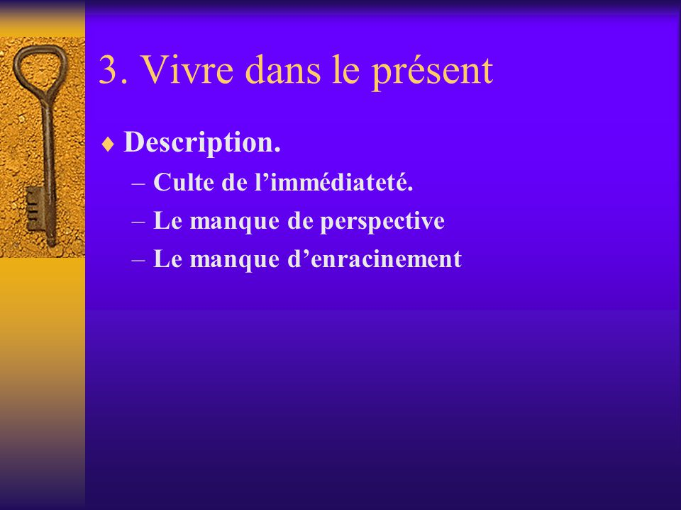 3. Vivre dans le présent Description. Culte de l'immédiateté.
