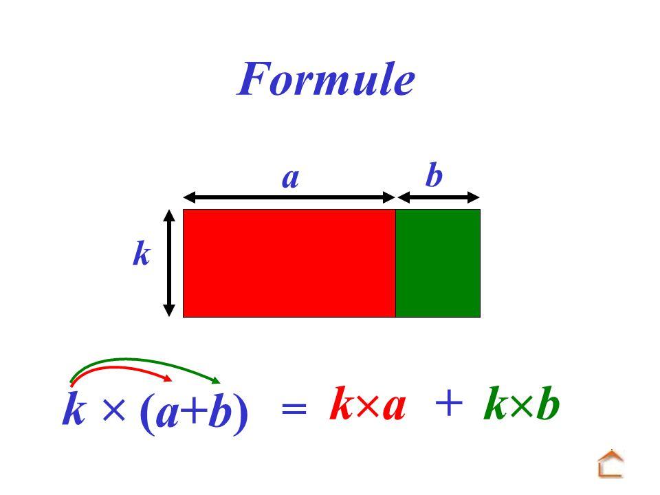 Formule a b k  ka + kb k (a+b) =