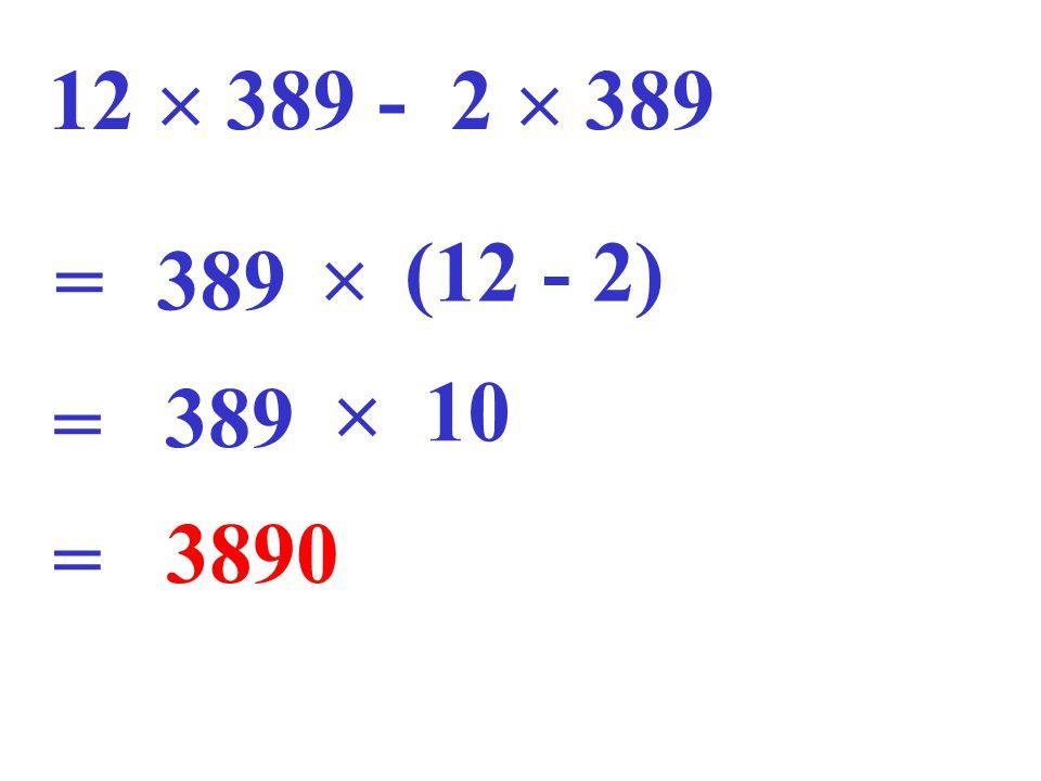 12  389 - 2  389 389  (12 - 2) =  10 = 389 3890 =