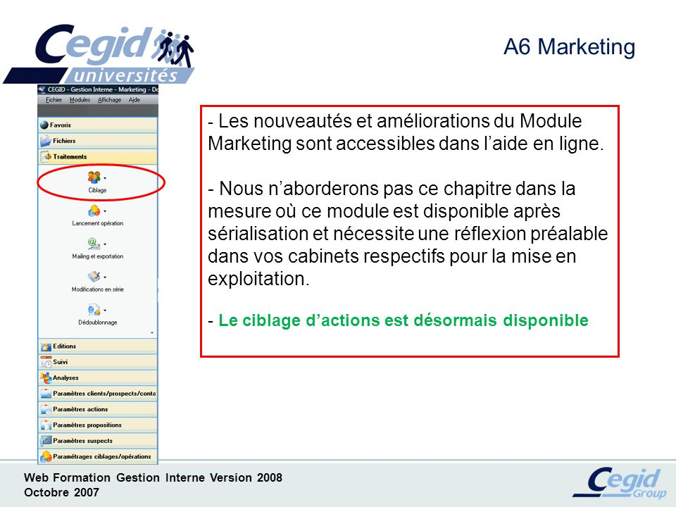 A6 Marketing Les nouveautés et améliorations du Module Marketing sont accessibles dans l'aide en ligne.