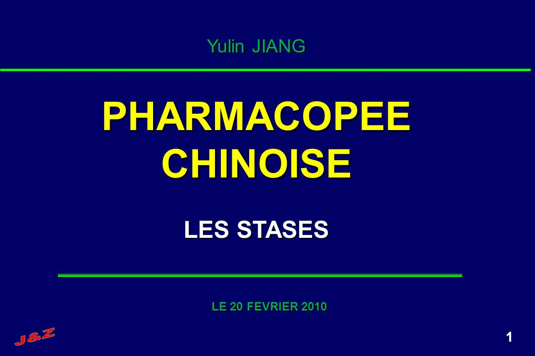 Yulin JIANG PHARMACOPEE CHINOISE LES STASES LE 20 FEVRIER 2010 J&Z