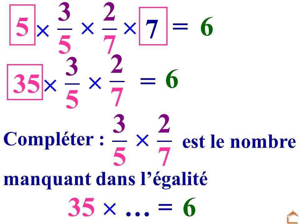 3 5. 2. 7. 5.   = 6.  7.  = 6. 3. 5. 2. 7. … 35. 3. 5. 2. 7.  Compléter :