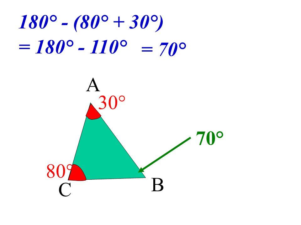 180° - (80° + 30°) = 180° - 110° = 70° A 30° 70° 80° B C