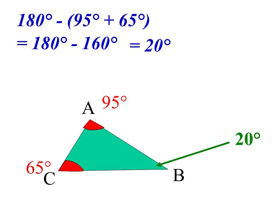 180° - (95° + 65°) = 180° - 160° = 20° 95° A 20° 65° B C
