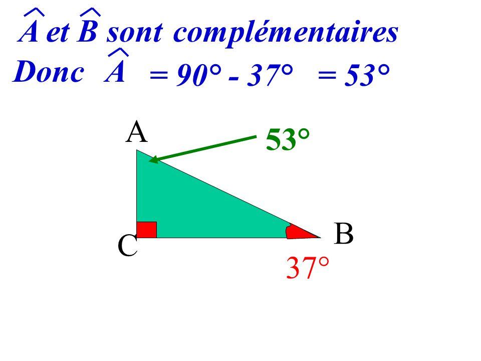 A et B sont complémentaires Donc A = 90° - 37° = 53° A 53° B C 37°