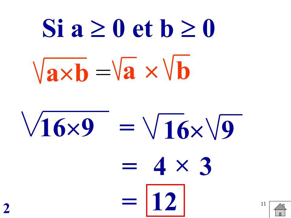 Si a  0 et b  0 a  b ab = 169 = 16  9  = 4 3 = 12 2