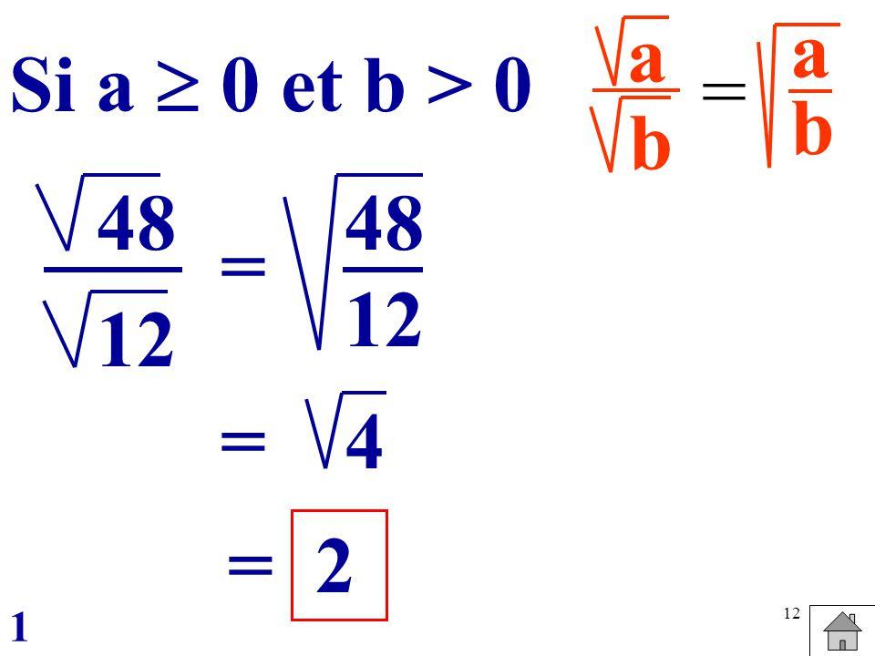 a b a b Si a  0 et b > 0 = 48 12 = 48 12 = 4 = 2 1