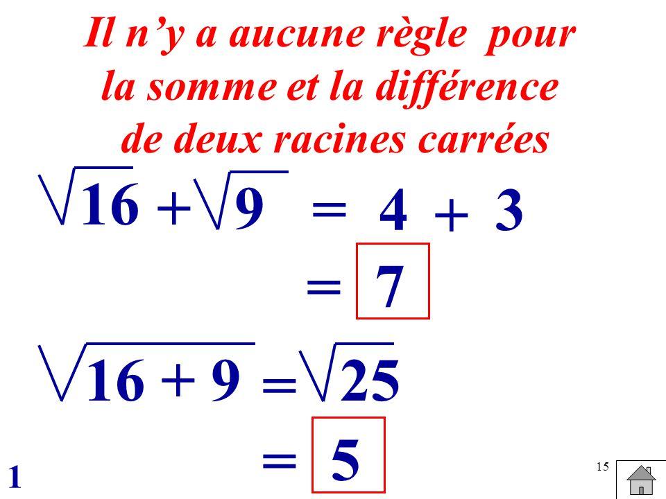 16 + 9 = 4 3 + = 7 16 + 9 25 = = 5 Il n'y a aucune règle pour