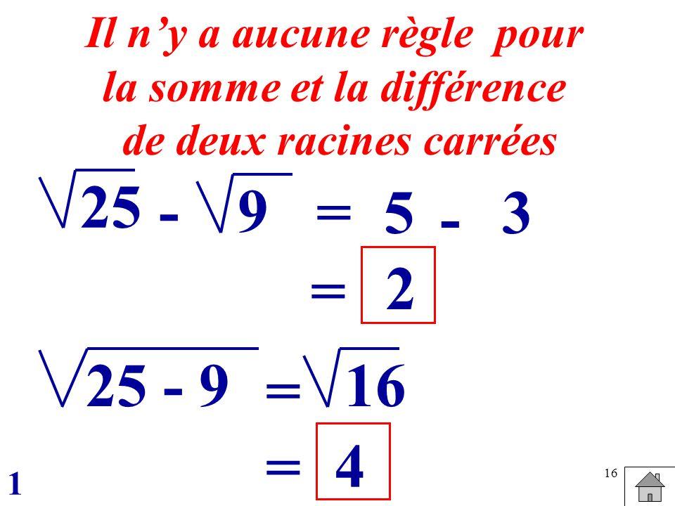 25 - 9 = 5 3 - = 2 25 - 9 16 = = 4 Il n'y a aucune règle pour
