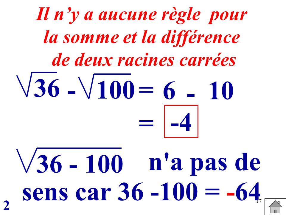 36 - 100 = 6 10 - = -4 n a pas de 36 - 100 sens car 36 -100 = -64