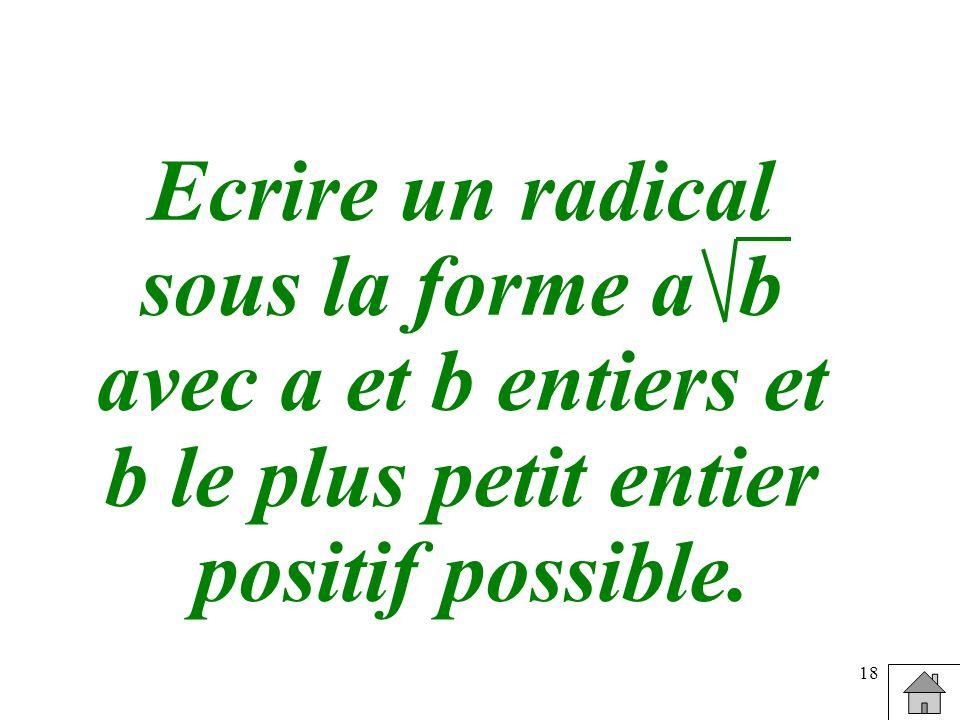 Ecrire un radical sous la forme a b. avec a et b entiers et.