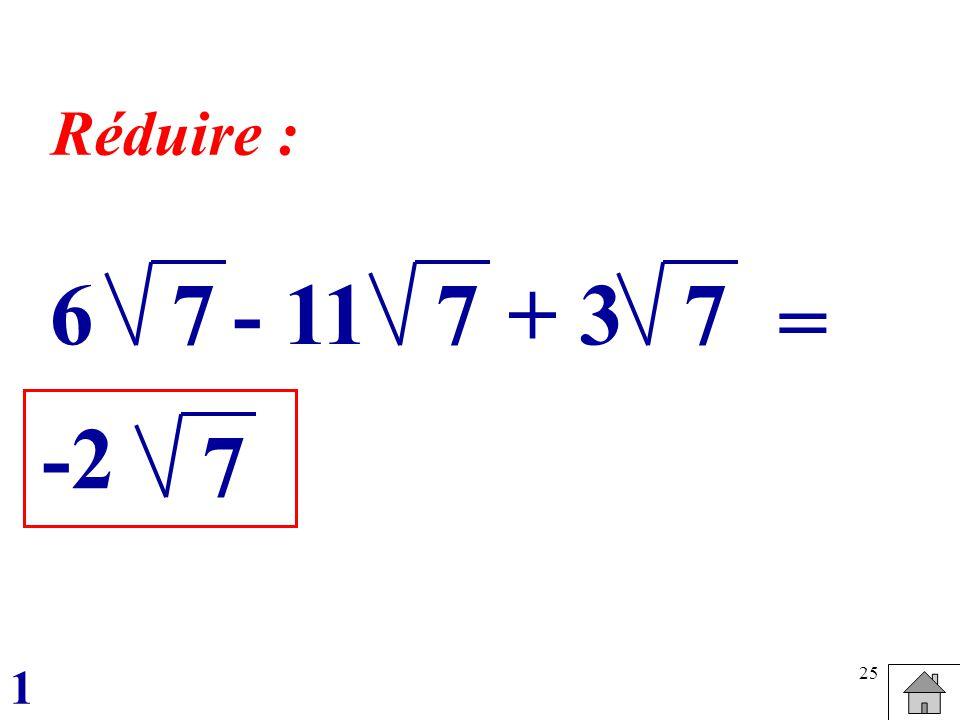 Réduire : 6 7 - 11 7 + 3 7 = -2 7 1