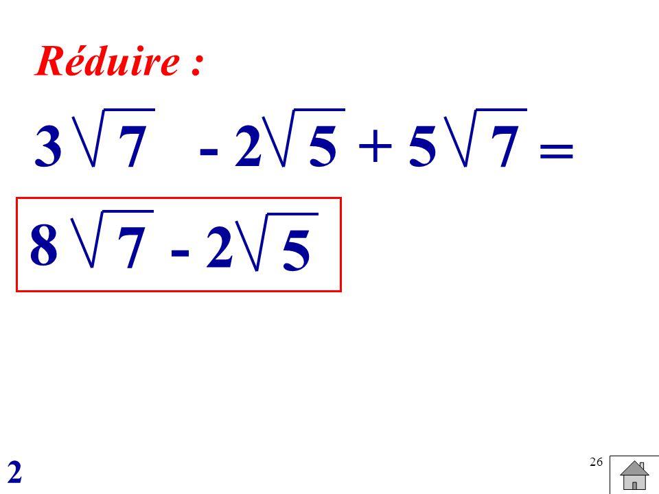 Réduire : 3 7 - 2 5 + 5 7 = 8 7 - 2 5 2