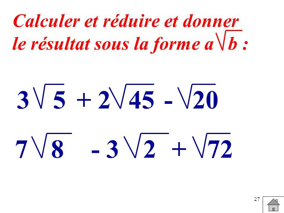 3 5 + 2 45 - 20 7 8 - 3 2 + 72 Calculer et réduire et donner