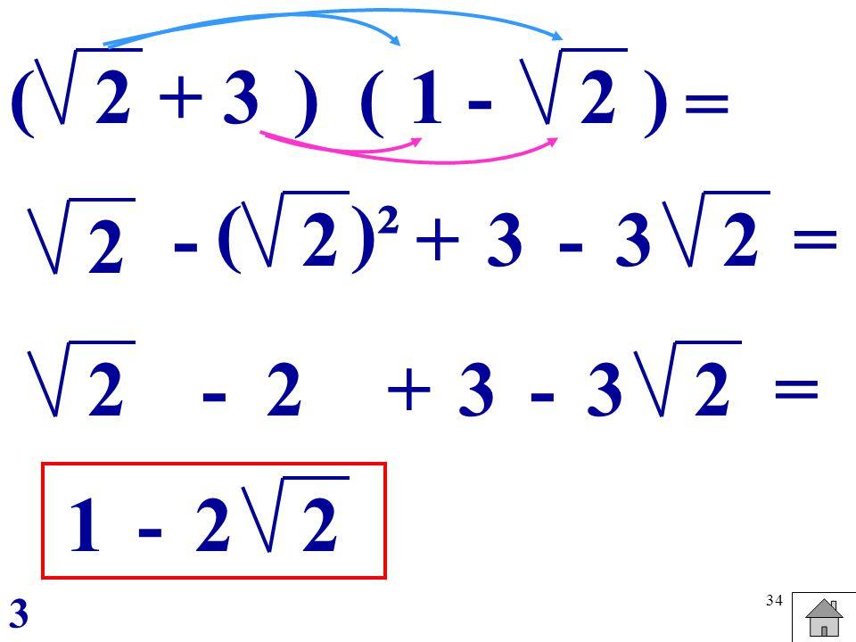 ( 2 + 3 ) ( 1 - 2 ) = ( )² - 2 + 3 - 3 2 = 2 2 - 2 + 3 - 3 2 = 1 - 2 2 3