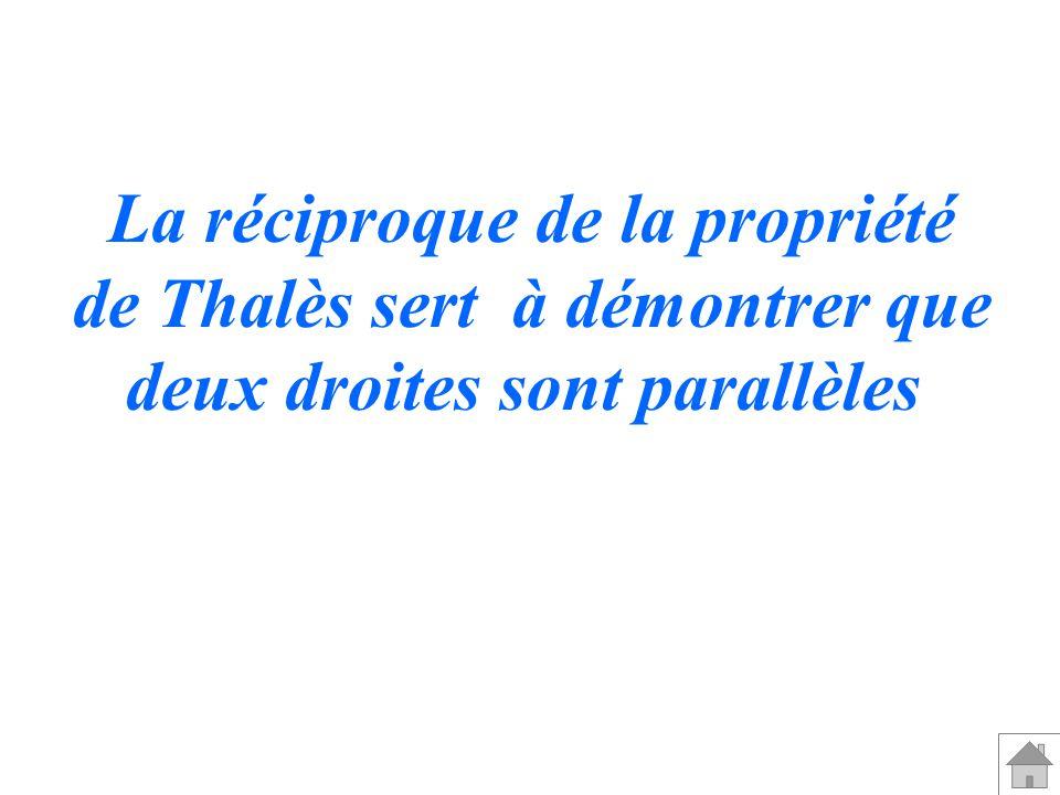La réciproque de la propriété de Thalès sert à démontrer que