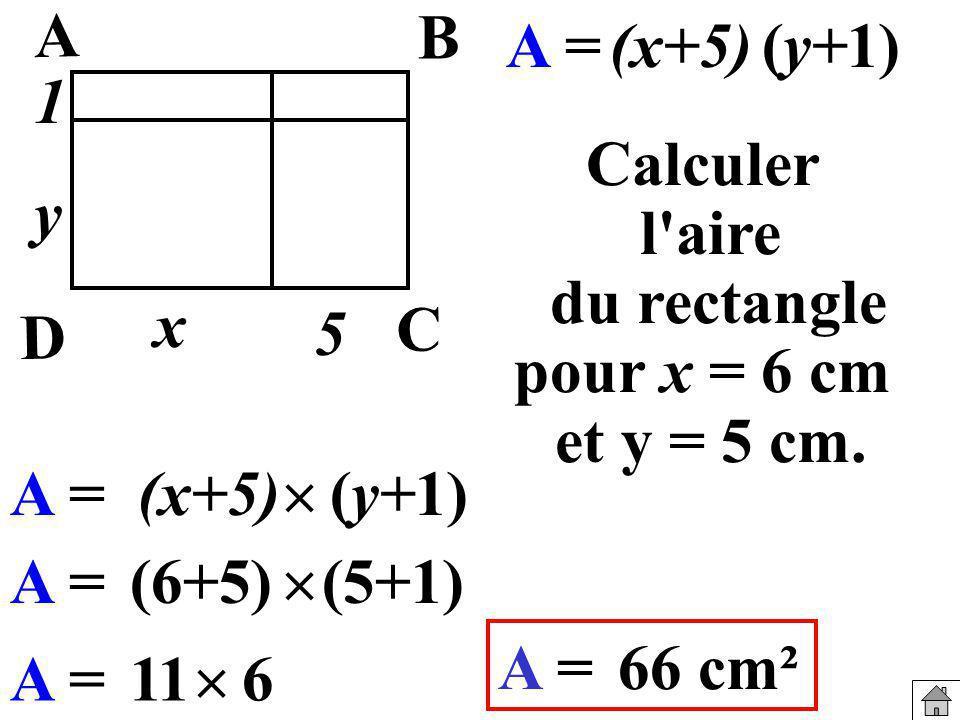 x y. B. A. C. D. 5. 1. A = (x+5) (y+1) Calculer. l aire du rectangle. pour x = 6 cm. et y = 5 cm.