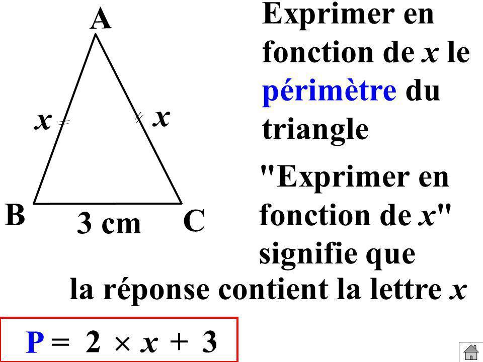 A Exprimer en fonction de x le périmètre du triangle. x. x. Exprimer en fonction de x signifie que.